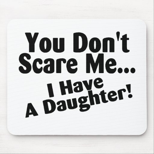You Dont Scare Me I Have A Daughter Mousepad