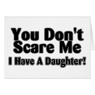 You Dont Scare Me I  Have A Daughter Outlined Card