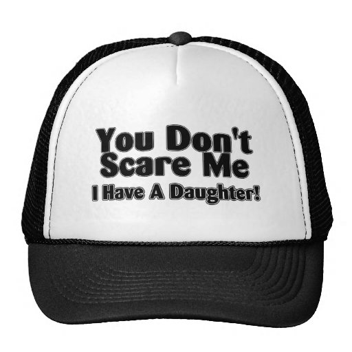 You Dont Scare Me I  Have A Daughter Outlined Trucker Hat