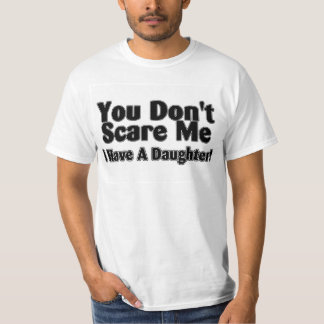 You Dont Scare Me I  Have A Daughter Outlined T-Shirt