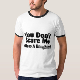 You Dont Scare Me I  Have A Daughter Outlined Tshirt