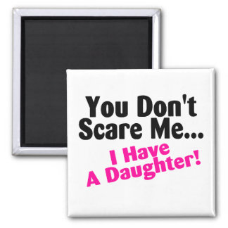 You Dont Scare Me I Have A Daughter Pink and Black 2 Inch Square Magnet