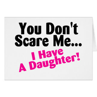 You Dont Scare Me I Have A Daughter Pink and Black Card
