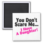 You Dont Scare Me I Have A Daughter Pink and Black Fridge Magnet