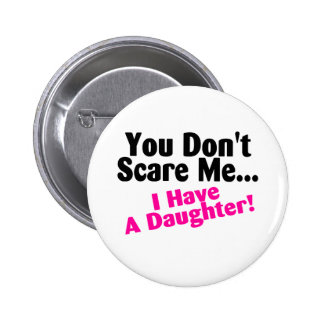 You Dont Scare Me I Have A Daughter Pink Black 2 Inch Round Button