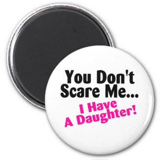 You Dont Scare Me I Have A Daughter Pink Black 2 Inch Round Magnet