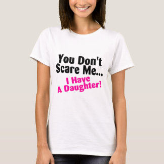 You Dont Scare Me I Have A Daughter Pink Black T-Shirt