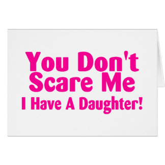 You Dont Scare Me I Have A Daughter Pink Card
