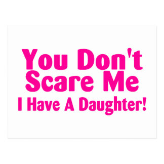 You Dont Scare Me I Have A Daughter Pink Postcard