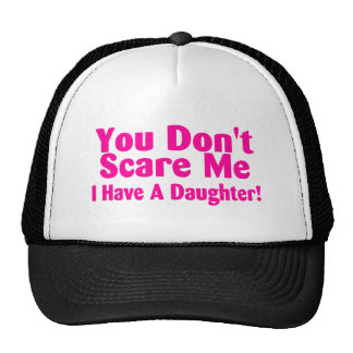 You Dont Scare Me I Have A Daughter Pink Trucker Hat