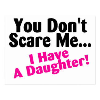 You Dont Scare Me I Have A Daughter Postcard