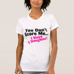 You Dont Scare Me I Have A Daughter Tees
