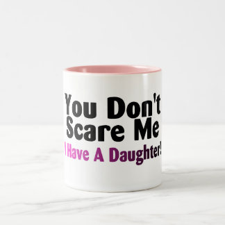 You Dont Scare Me I Have A Daughter Two-Tone Coffee Mug