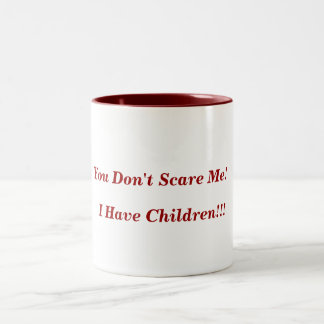 You Don't Scare Me!, I Have Children!!! Two-Tone Coffee Mug