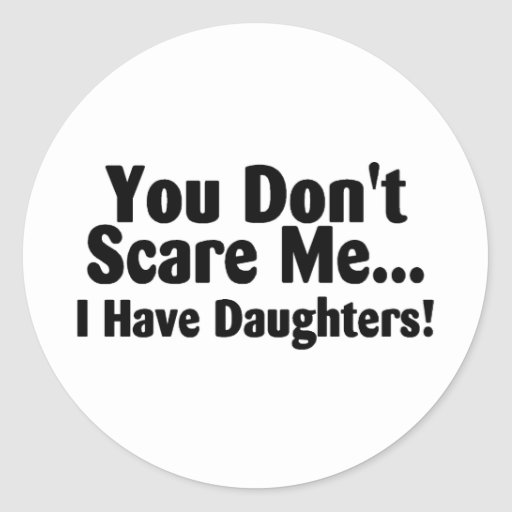 You Dont Scare Me I Have Daughter Classic Round Sticker