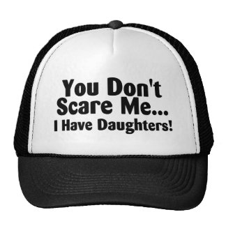 You Dont Scare Me I Have Daughter Trucker Hat