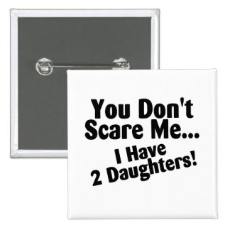 You Dont Scare Me I Have Daughters 2 Inch Square Button