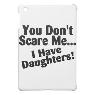 You Dont Scare Me I Have Daughters iPad Mini Case