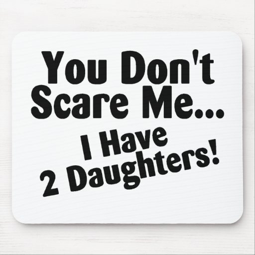 You Dont Scare Me I Have Daughters Mouse Pad
