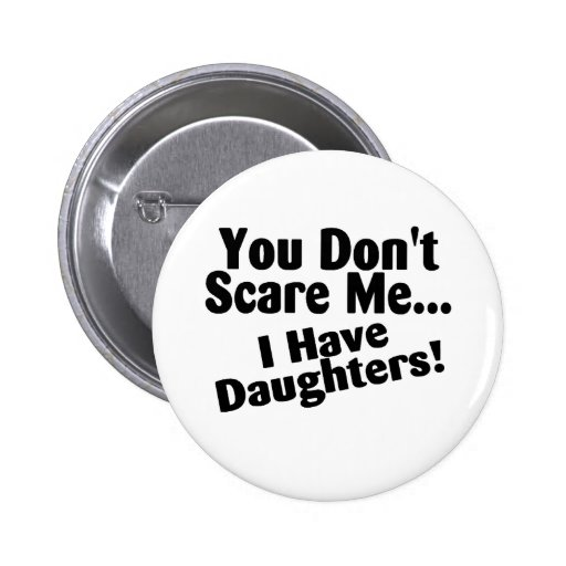 You Dont Scare Me I Have Daughters Pin