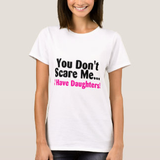 You Dont Scare Me I Have Daughters Pink Black Text T-Shirt