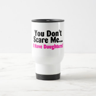 You Dont Scare Me I Have Daughters Pink Black Text Travel Mug