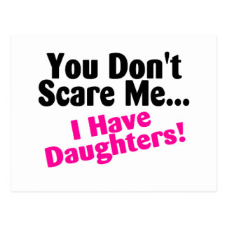 You Dont Scare Me I Have Daughters Postcard
