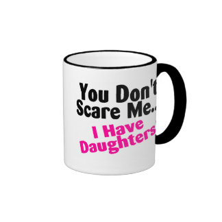 You Dont Scare Me I Have Daughters Ringer Mug
