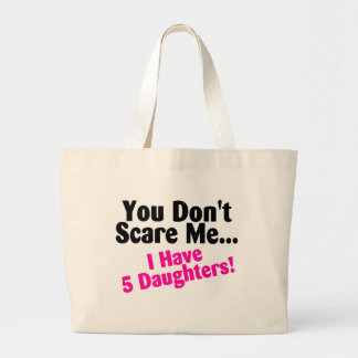 You Dont Scare Me I Have Five Daughters Large Tote Bag