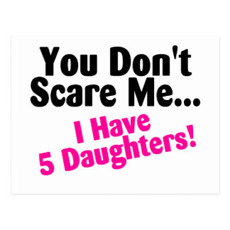 You Dont Scare Me I Have Five Daughters Postcard