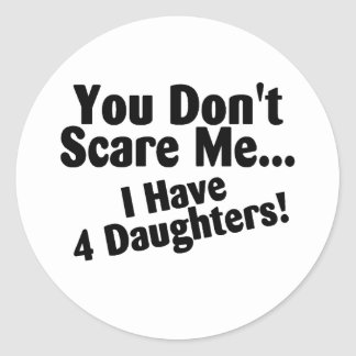 You Dont Scare Me I Have Four Daughters Classic Round Sticker