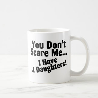 You Dont Scare Me I Have Four Daughters Coffee Mug