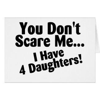 You Dont Scare Me I Have Four Daughters Greeting Card