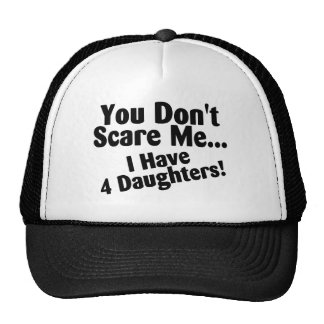 You Dont Scare Me I Have Four Daughters Trucker Hats