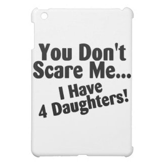 You Dont Scare Me I Have Four Daughters iPad Mini Cover