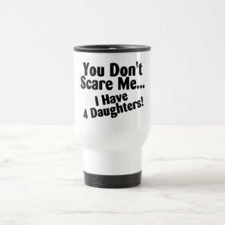 You Dont Scare Me I Have Four Daughters Travel Mug