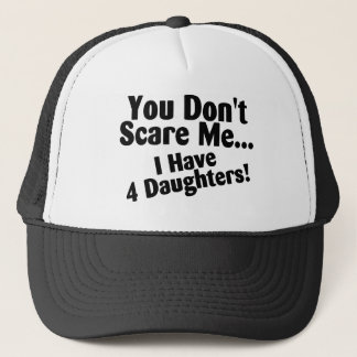 You Dont Scare Me I Have Four Daughters Trucker Hat