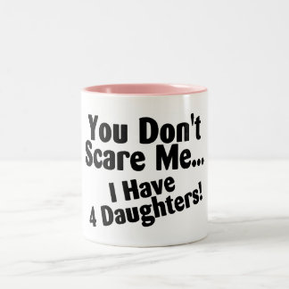 You Dont Scare Me I Have Four Daughters Two-Tone Coffee Mug