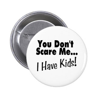 You Don't Scare Me I Have Kids (black) Pins