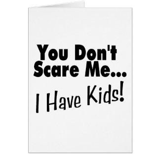 You Don't Scare Me I Have Kids (black) Card