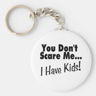 You Don't Scare Me I Have Kids (black) Keychain