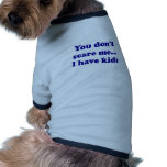 You Dont Scare Me... I Have Kids Doggie T Shirt