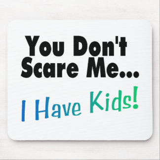 You Don't Scare Me I Have Kids Mouse Pad
