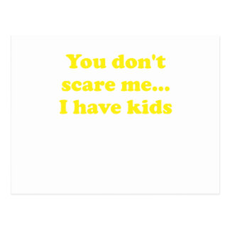 You Dont Scare Me... I Have Kids Postcard