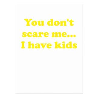 You Dont Scare Me... I Have Kids Postcard