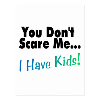 You Don't Scare Me I Have Kids Postcard