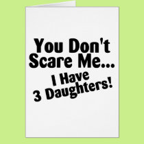 You Dont Scare Me I Have Three Daughters Card
