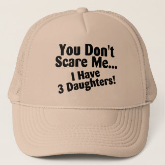 You Dont Scare me I Have Three Daughters Trucker Hat