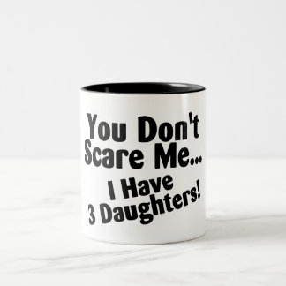 You Dont Scare me I Have Three Daughters Two-Tone Coffee Mug