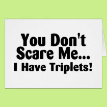You Dont Scare Me I Have Triplets Card